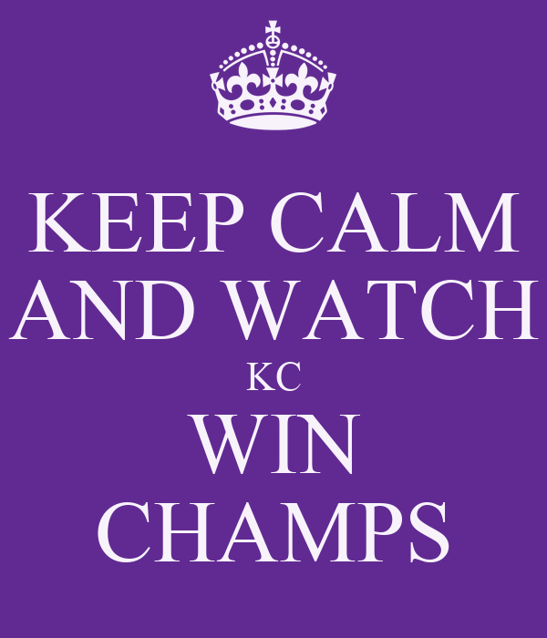 KEEP CALM AND WATCH KC WIN CHAMPS