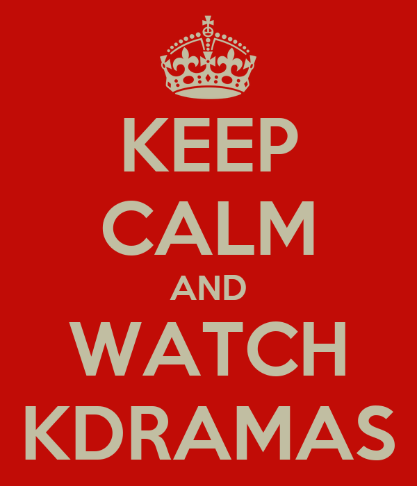 KEEP CALM AND WATCH KDRAMAS