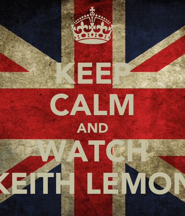 KEEP CALM AND WATCH KEITH LEMON
