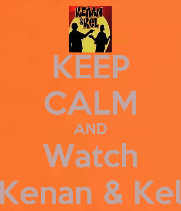 KEEP CALM AND Watch Kenan & Kel