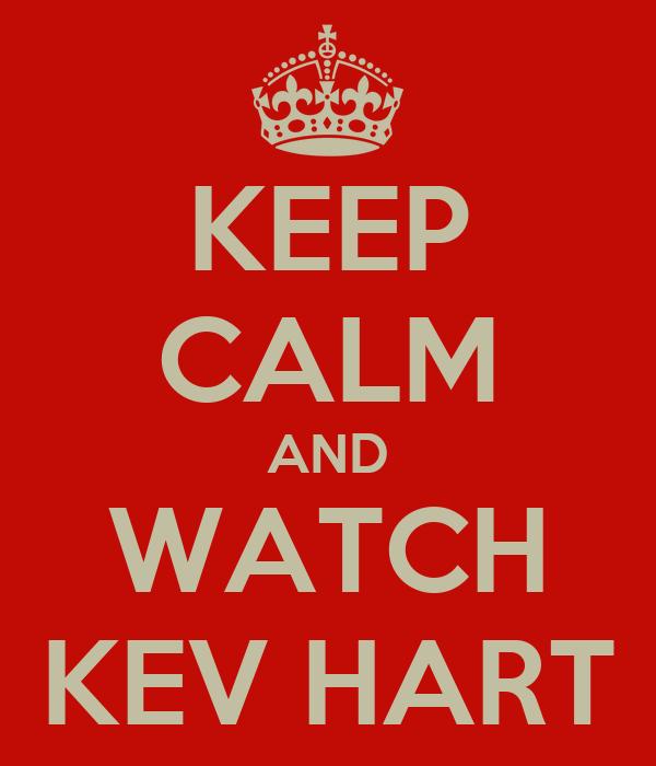 KEEP CALM AND WATCH KEV HART