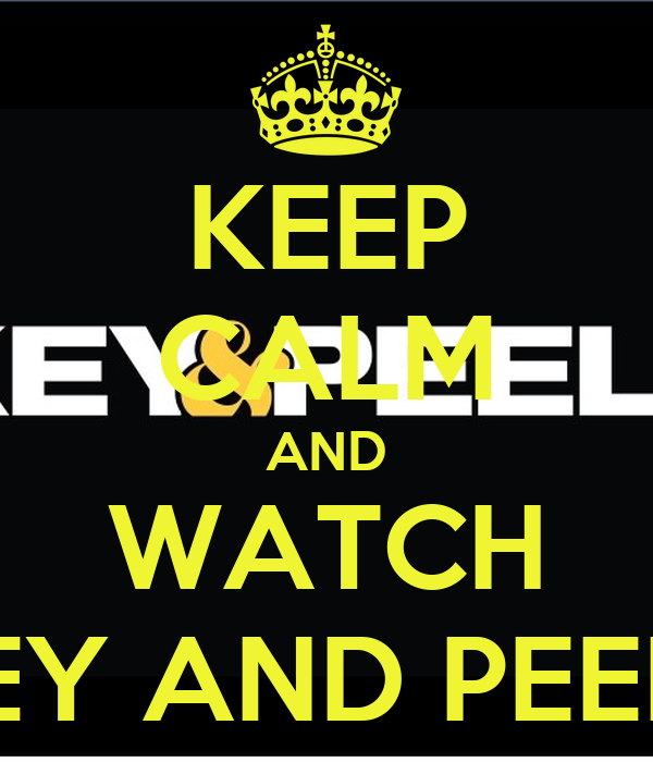 KEEP CALM AND WATCH KEY AND PEELE