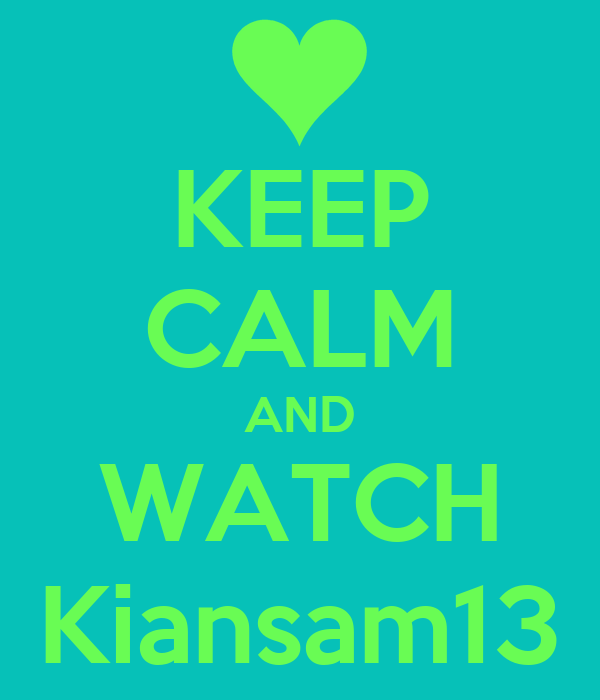 KEEP CALM AND WATCH Kiansam13