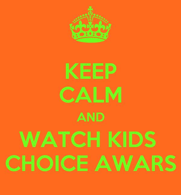 KEEP CALM AND WATCH KIDS  CHOICE AWARS