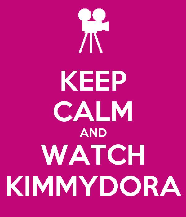 KEEP CALM AND WATCH KIMMYDORA