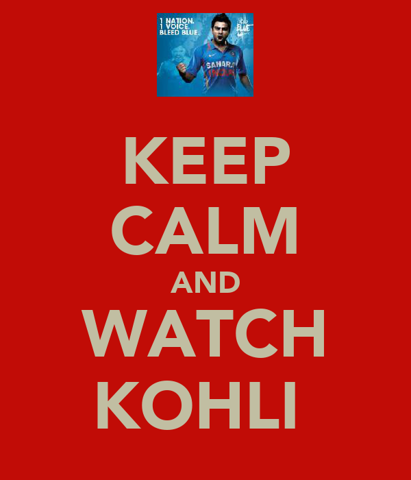 KEEP CALM AND WATCH KOHLI