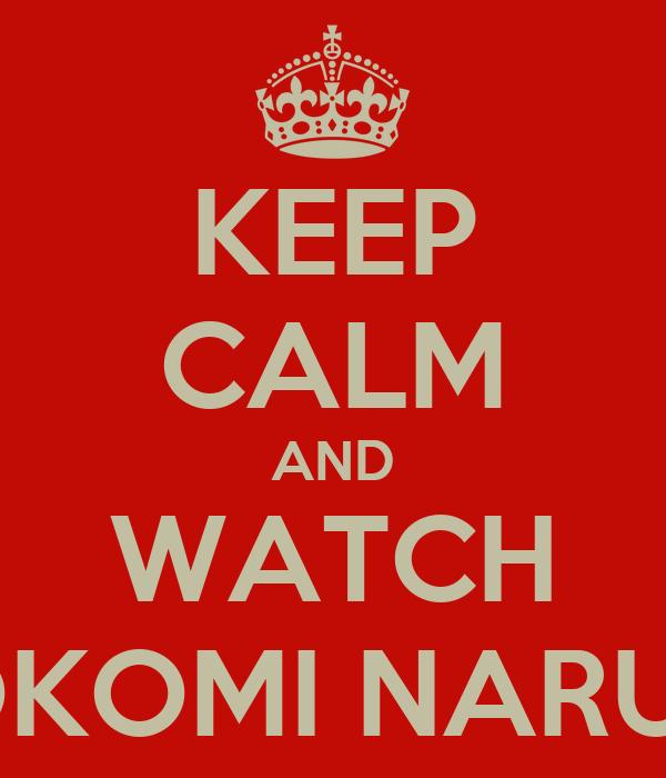 KEEP CALM AND WATCH KOKOMI NARUSE