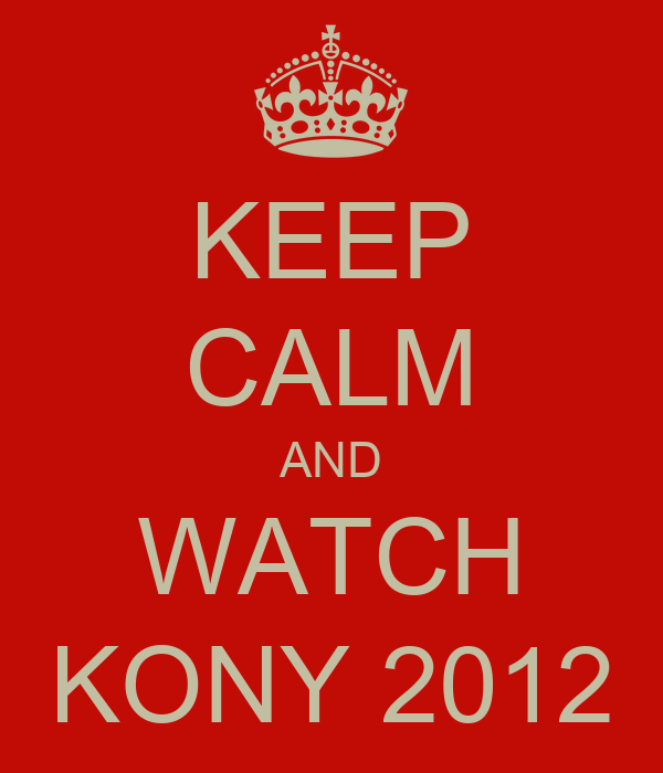 KEEP CALM AND WATCH KONY 2012