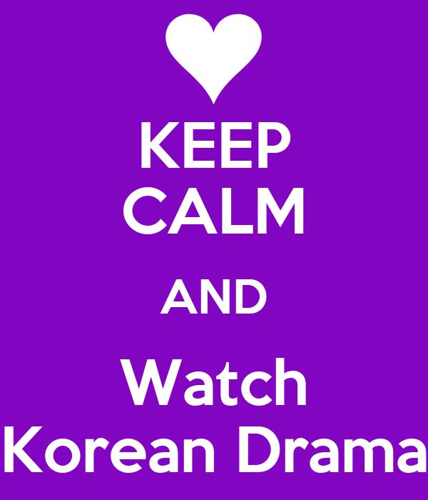 KEEP CALM AND Watch Korean Drama