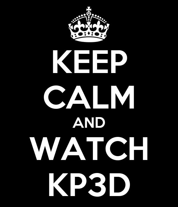KEEP CALM AND WATCH KP3D