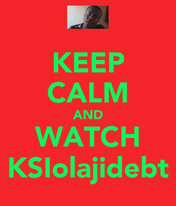 KEEP CALM AND WATCH KSIolajidebt