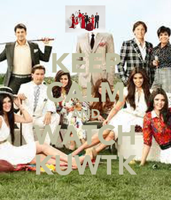 KEEP CALM AND WATCH KUWTK