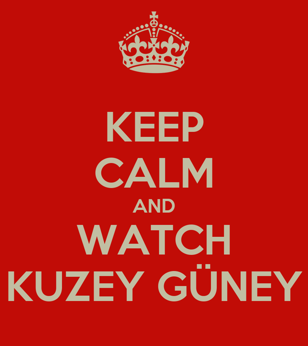KEEP CALM AND WATCH KUZEY GÜNEY