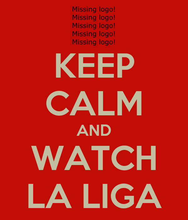 KEEP CALM AND WATCH LA LIGA