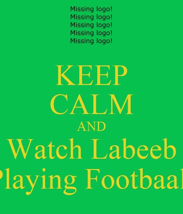 KEEP CALM AND Watch Labeeb Playing Footbaall