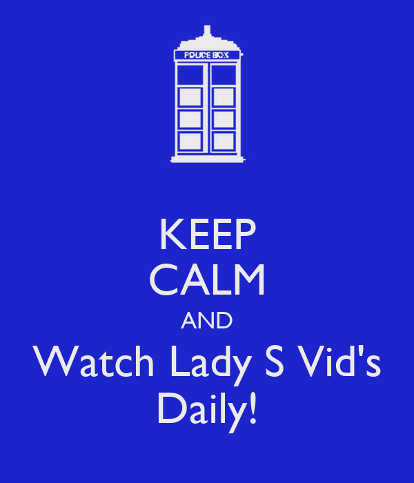 KEEP CALM AND Watch Lady S Vid's Daily!