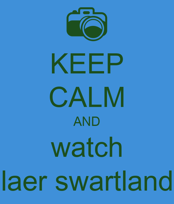 KEEP CALM AND watch laer swartland