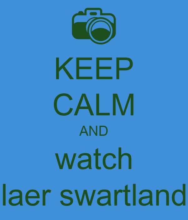 KEEP CALM AND watch laer swartland