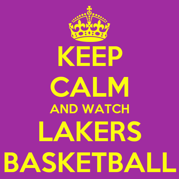 KEEP CALM AND WATCH LAKERS BASKETBALL