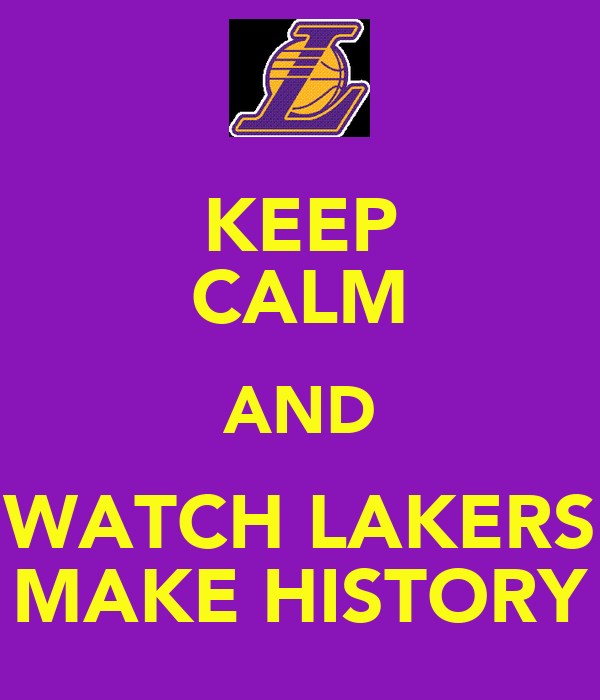 KEEP CALM AND WATCH LAKERS MAKE HISTORY