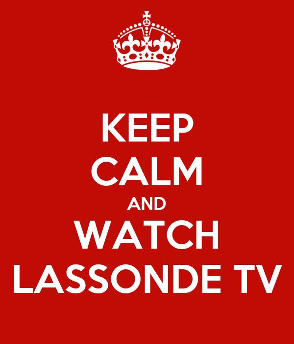 KEEP CALM AND WATCH LASSONDE TV