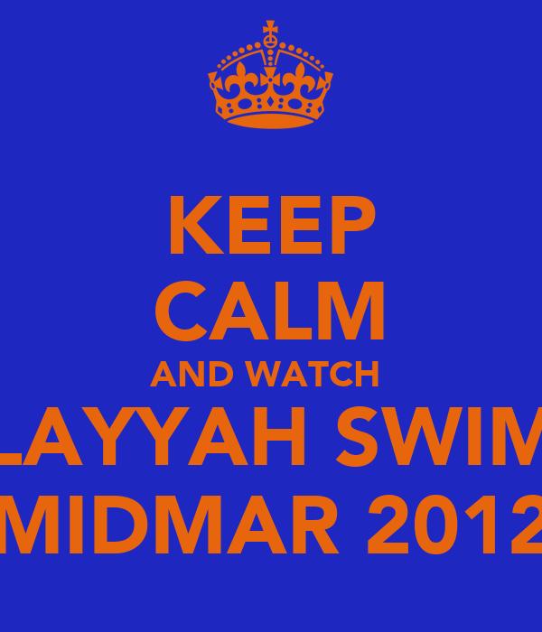 KEEP CALM AND WATCH  LAYYAH SWIM MIDMAR 2012