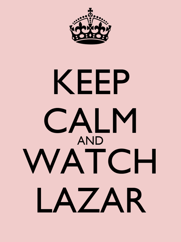 KEEP CALM AND WATCH LAZAR