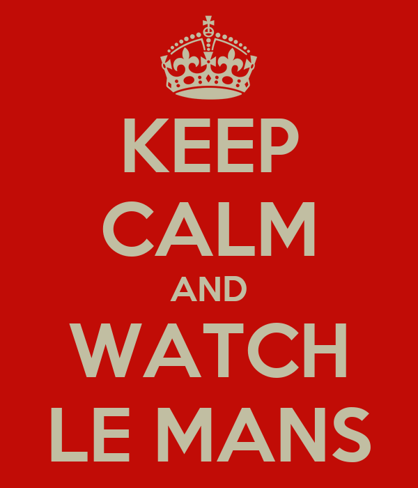 KEEP CALM AND WATCH LE MANS