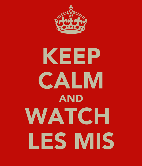 KEEP CALM AND WATCH  LES MIS
