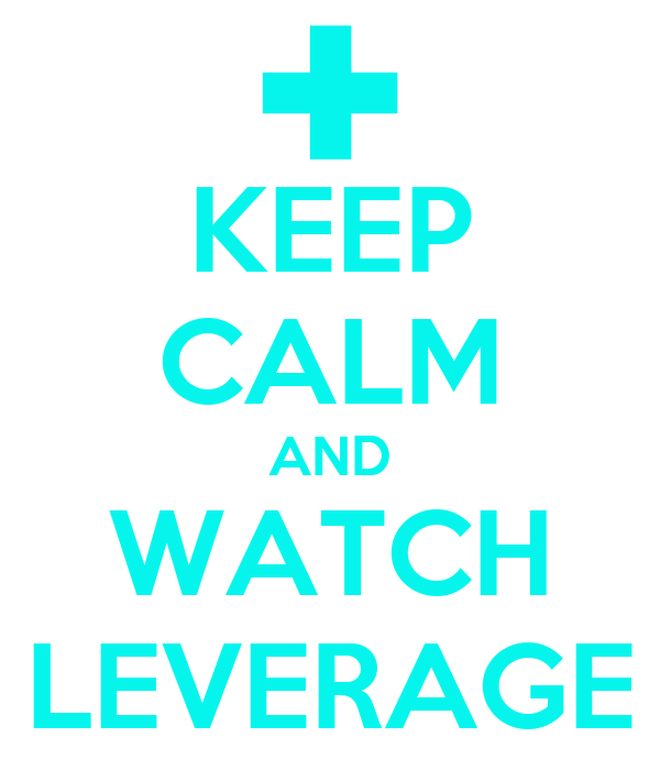 KEEP CALM AND WATCH LEVERAGE