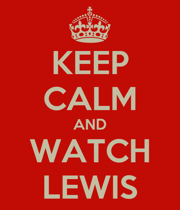 KEEP CALM AND WATCH LEWIS