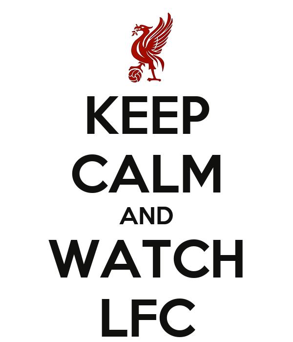 KEEP CALM AND WATCH LFC