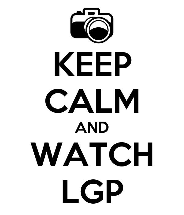 KEEP CALM AND WATCH LGP