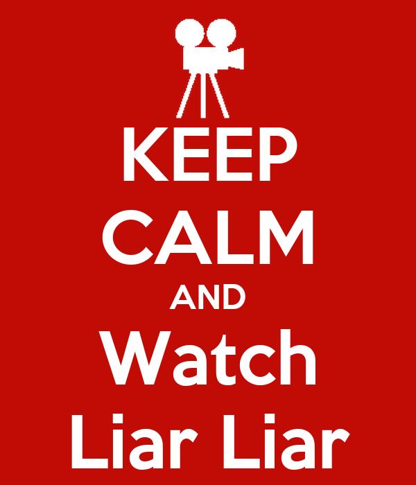 KEEP CALM AND Watch Liar Liar