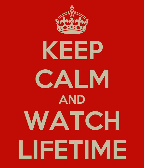 KEEP CALM AND WATCH LIFETIME