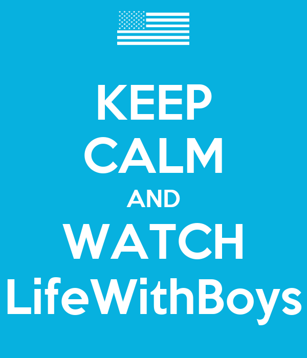 KEEP CALM AND WATCH LifeWithBoys