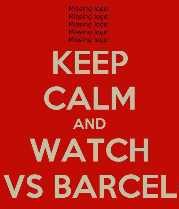 KEEP CALM AND WATCH LIGA VS BARCELONA