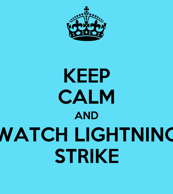 KEEP CALM AND WATCH LIGHTNING STRIKE