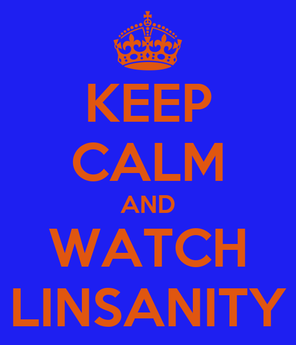 KEEP CALM AND WATCH LINSANITY