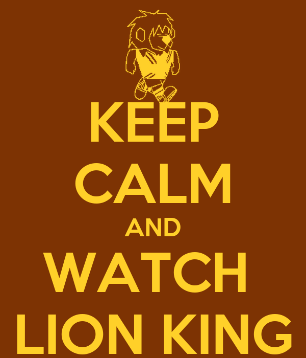 KEEP CALM AND WATCH  LION KING