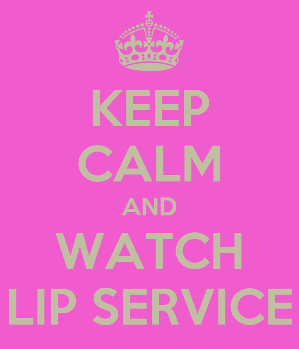 KEEP CALM AND WATCH LIP SERVICE