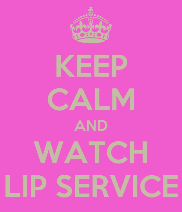 KEEP CALM AND WATCH LIP SERVICE