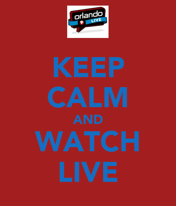 KEEP CALM AND WATCH LIVE