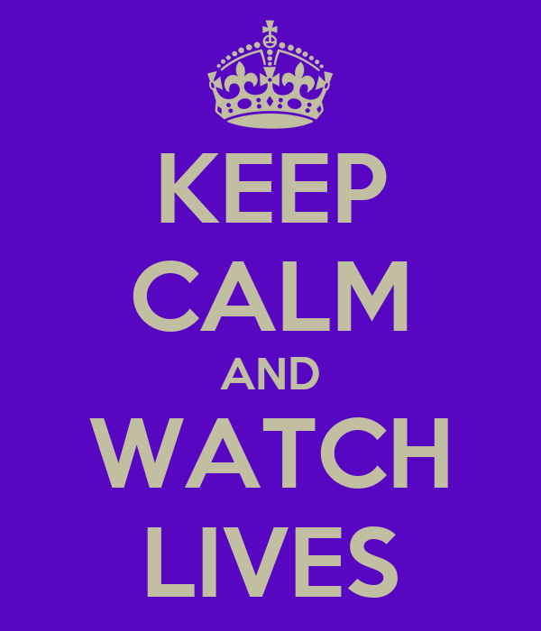 KEEP CALM AND WATCH LIVES