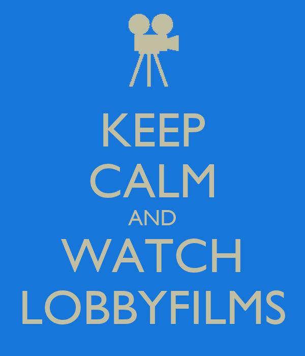 KEEP CALM AND WATCH LOBBYFILMS