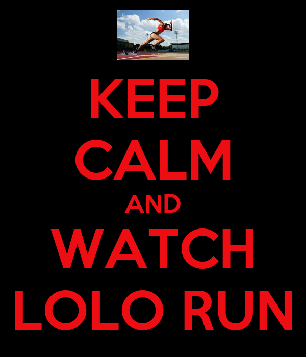 KEEP CALM AND WATCH LOLO RUN
