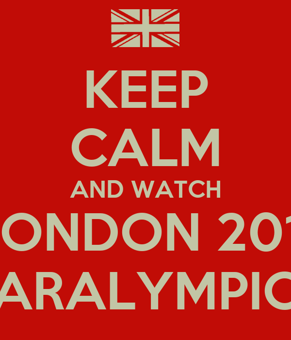 KEEP CALM AND WATCH  LONDON 2012 PARALYMPICS