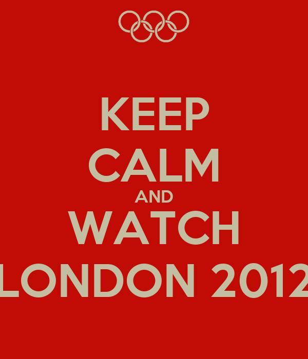 KEEP CALM AND WATCH LONDON 2012
