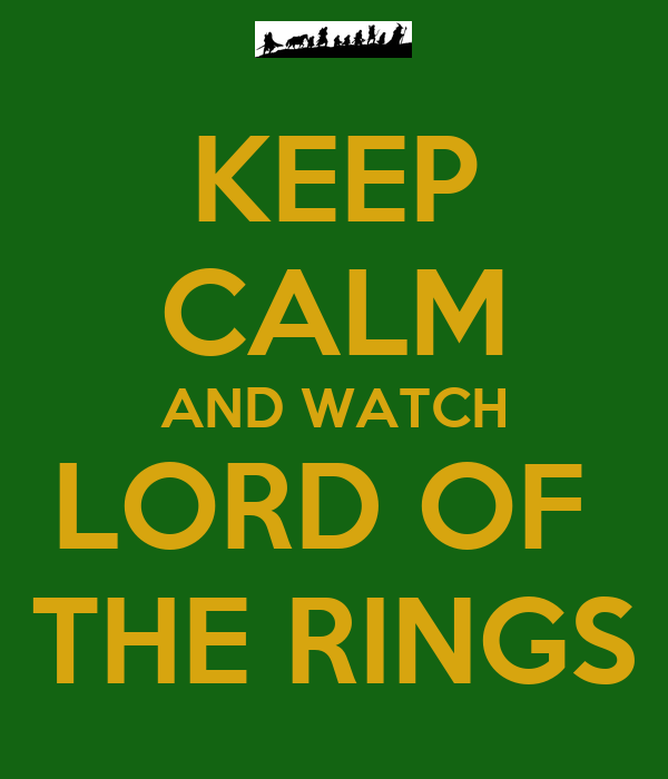 KEEP CALM AND WATCH LORD OF  THE RINGS