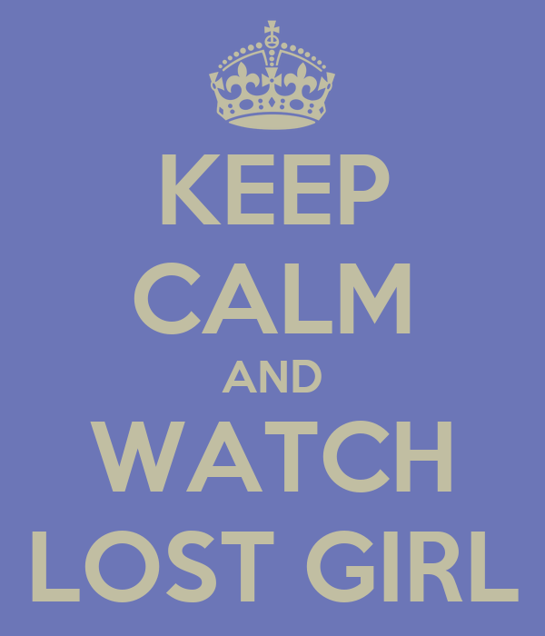 KEEP CALM AND WATCH LOST GIRL